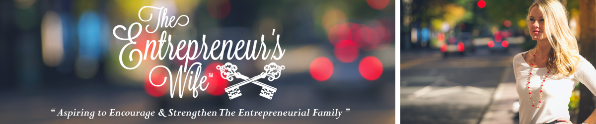 The Entrepreneur's Wife™ Aspiring to encourage, strengthen and inspire the entrepreneurial family.